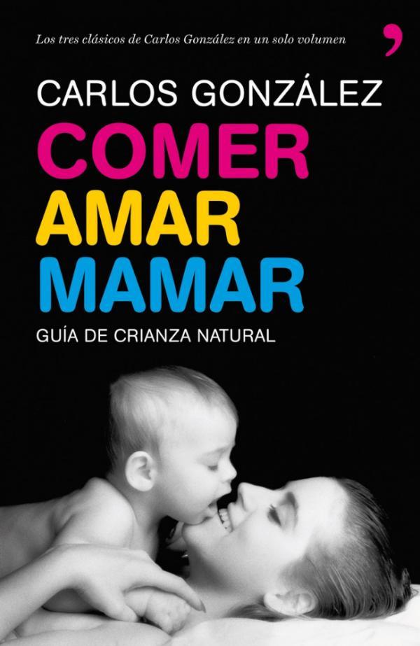 Los mejores libros para padres primerizos - Comer, amar, mamar, Carlos González