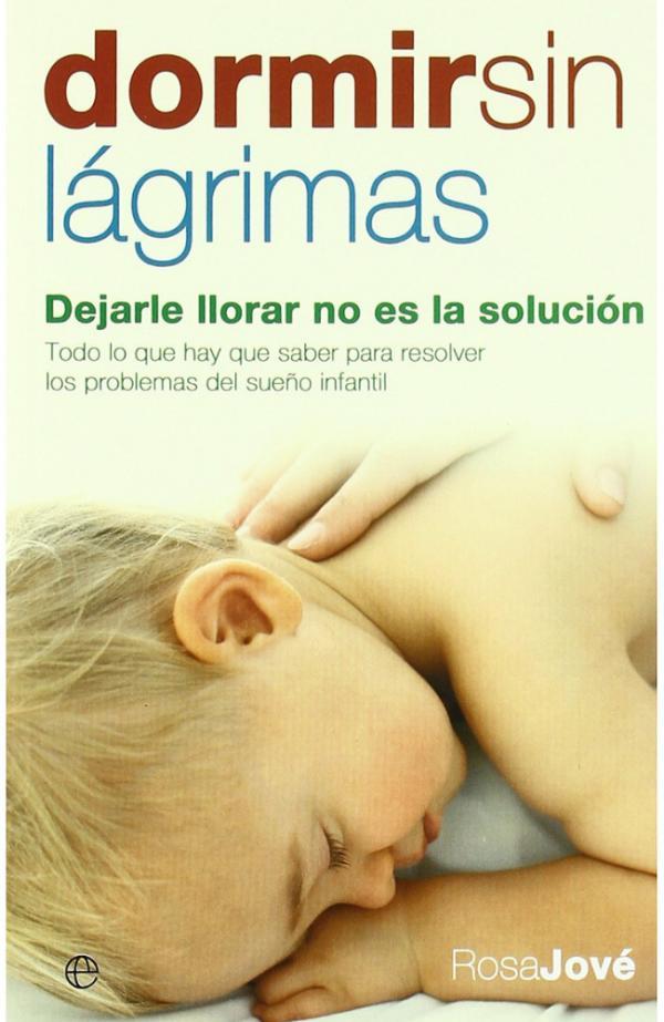 Los mejores libros para padres primerizos - Dormir sin lágrimas: dejarle llorar no es la solución, Rosa Jové
