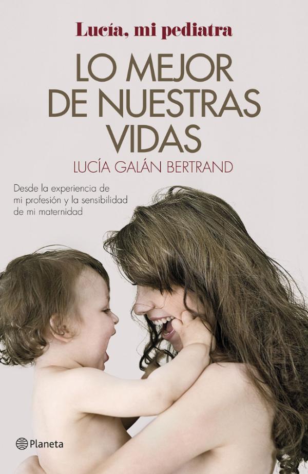 Los mejores libros para padres primerizos - Lo mejor de nuestras vidas, Lucía Galán Beltrand
