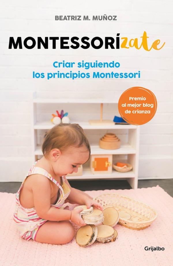 Los mejores libros para padres primerizos - Montessorízate: criar siguiendo los principios Montessori, Beatriz, M. Muñoz