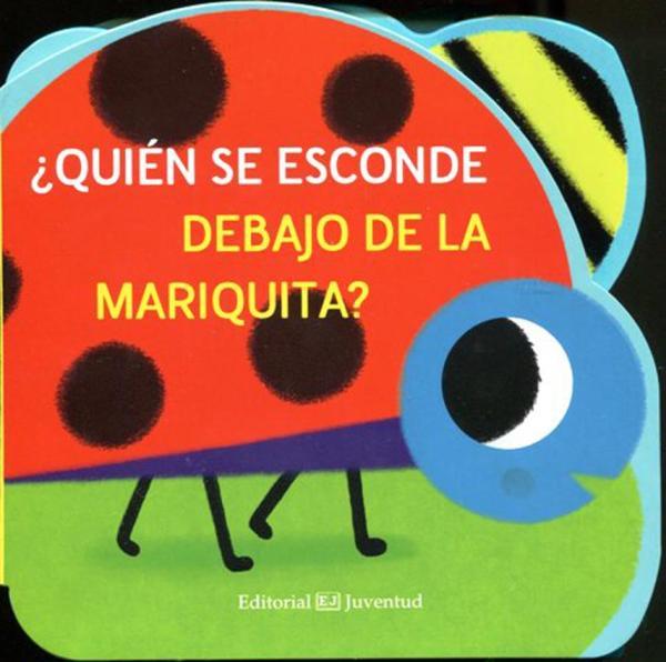 Libros para bebés de 0 a 6 meses - Colección ¿Quién se esconde debajo de...? La mariquita. Editorial Juventud
