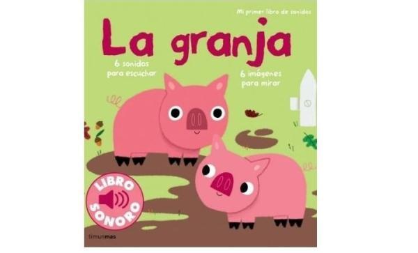 Libros para bebés de 0 a 6 meses - La granja. Colección libros sonoros. Editorial Timun Mas