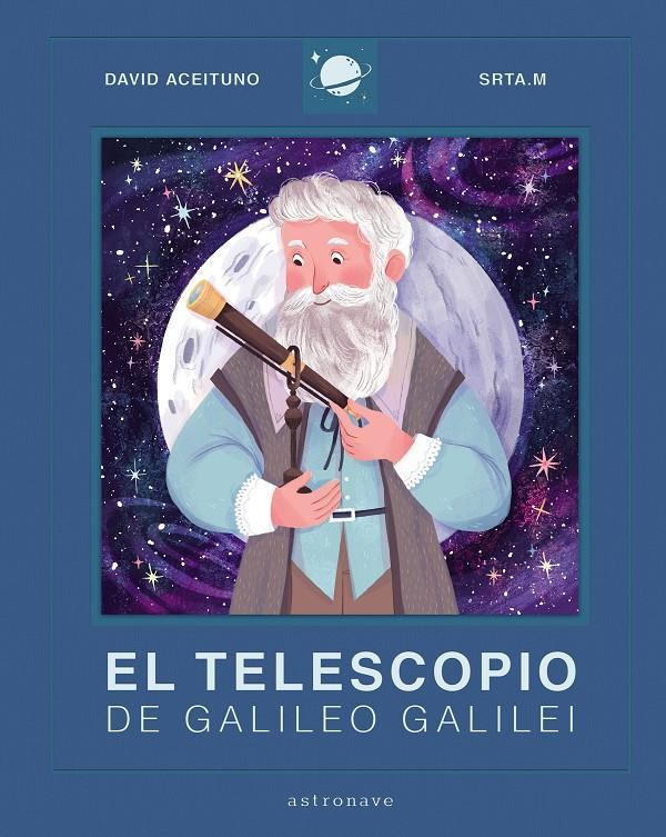 Libros para niños de 8 a 10 años - El telescopio de Galileo Galilei. Editorial Astronave