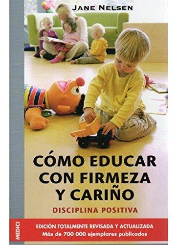 Los 10 mejores libros sobre Educación Infantil y crianza respetuosa - Cómo educar con firmeza y cariño. Jane Nelsen