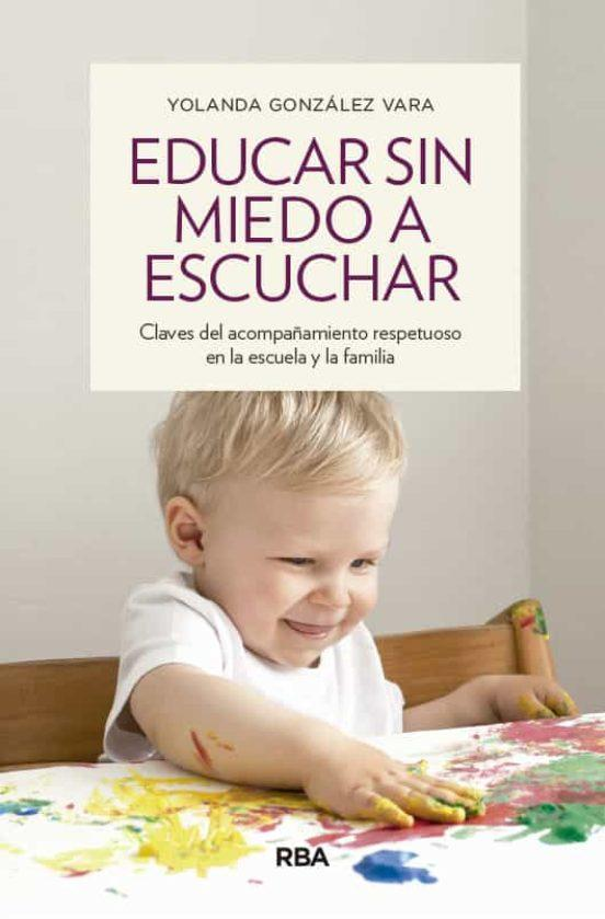 Los 10 mejores libros sobre Educación Infantil y crianza respetuosa - Educar sin miedo a escuchar. Yolanda González Vara