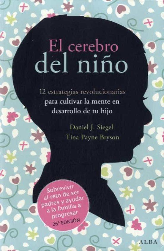 Los 10 mejores libros sobre Educación Infantil y crianza respetuosa - El cerebro del niño. Daniel Siegel