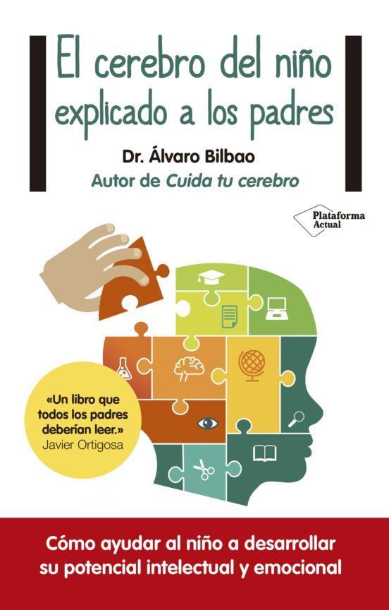 Los 10 mejores libros sobre Educación Infantil y crianza respetuosa - El cerebro del niño explicado a los padres. Álvaro Bilbao